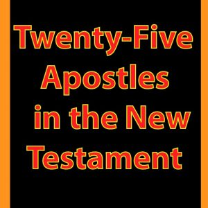 Twenty-Five Apostles in the New Testament