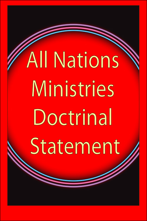 All Nations Ministries Doctrinal Statement