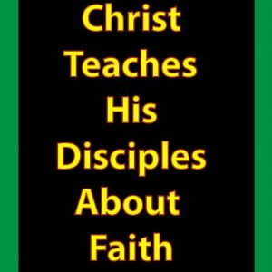Christ Teaches His Disciples about Faith