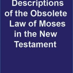 Negative Descriptions of the Obsolete Law of Moses in the New Testament