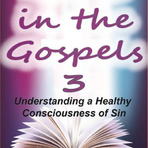 Grace in the Gospels 3: A Healthy Consciousness of Sin