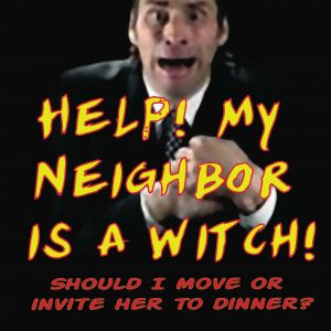 Help! My Neighbor is a Witch! (Part 1)