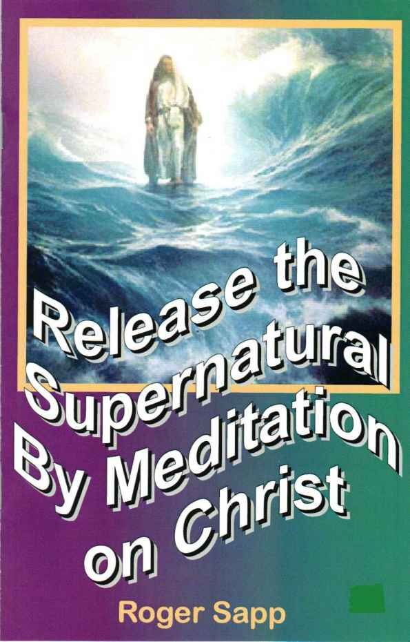 Release the Supernatural by Meditation on Christ