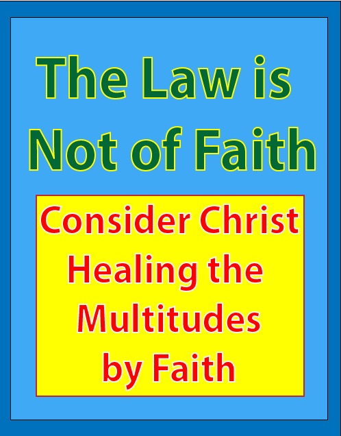 The Law is Not of Faith (Consider Christ Healing the Multitudes by Faith): eBook