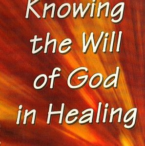 Knowing the Will of God in Healing: DVD